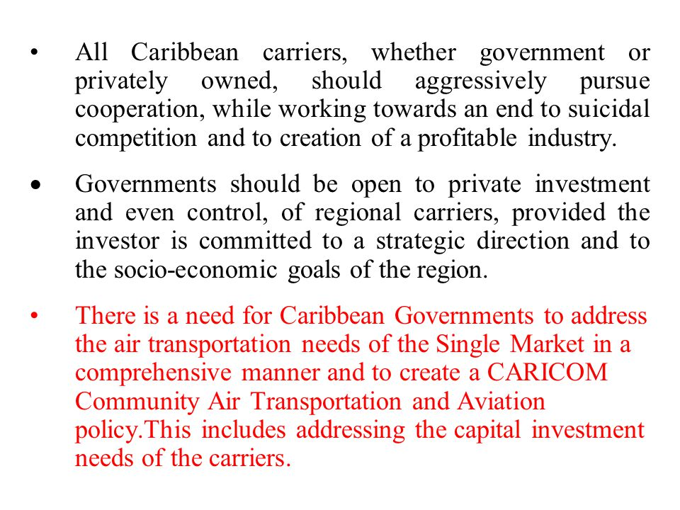 All Caribbean carriers, whether government or privately owned, should aggressively pursue cooperation, while working towards an end to suicidal competition and to creation of a profitable industry.