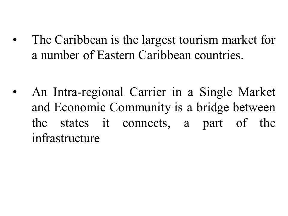 The Caribbean is the largest tourism market for a number of Eastern Caribbean countries.