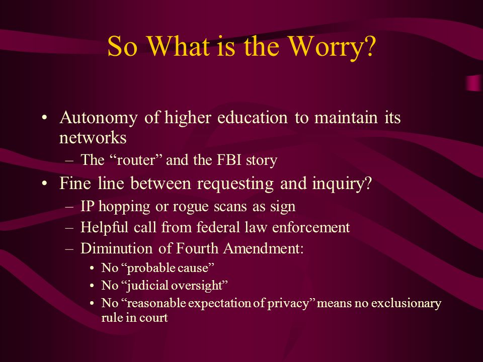 So What is the Worry Autonomy of higher education to maintain its networks. The router and the FBI story.