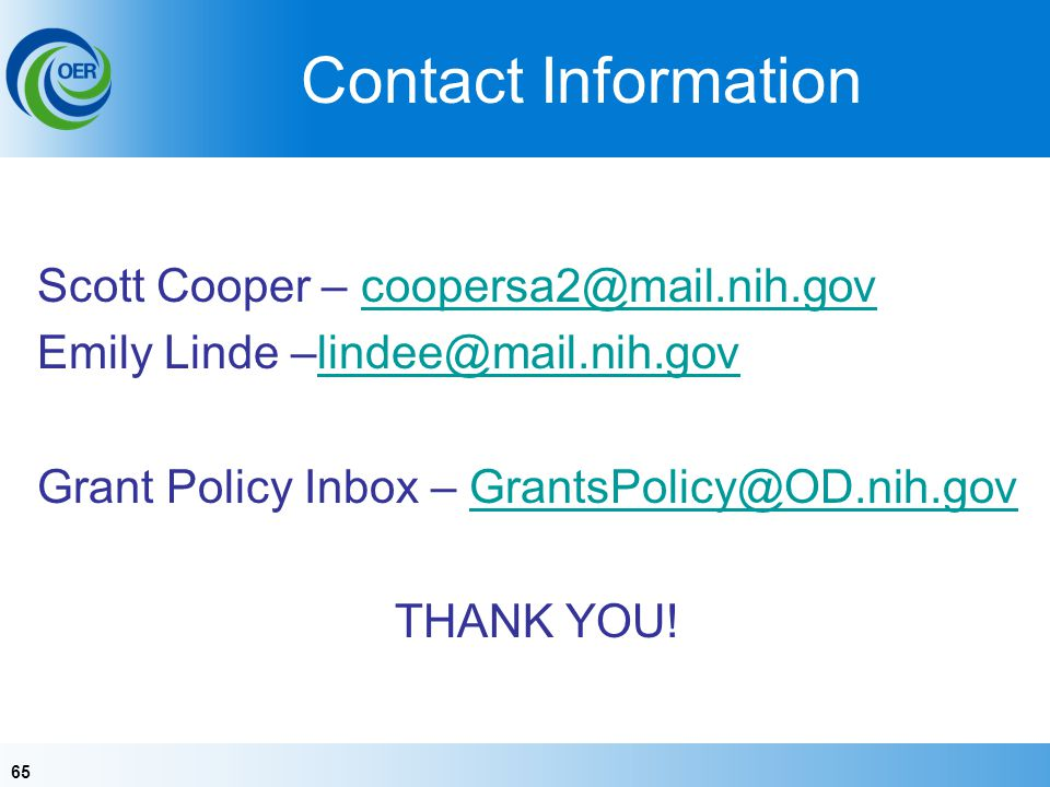 Contact Information Scott Cooper – coopersa2@mail.nih.gov. Emily Linde –lindee@mail.nih.gov. Grant Policy Inbox – GrantsPolicy@OD.nih.gov.