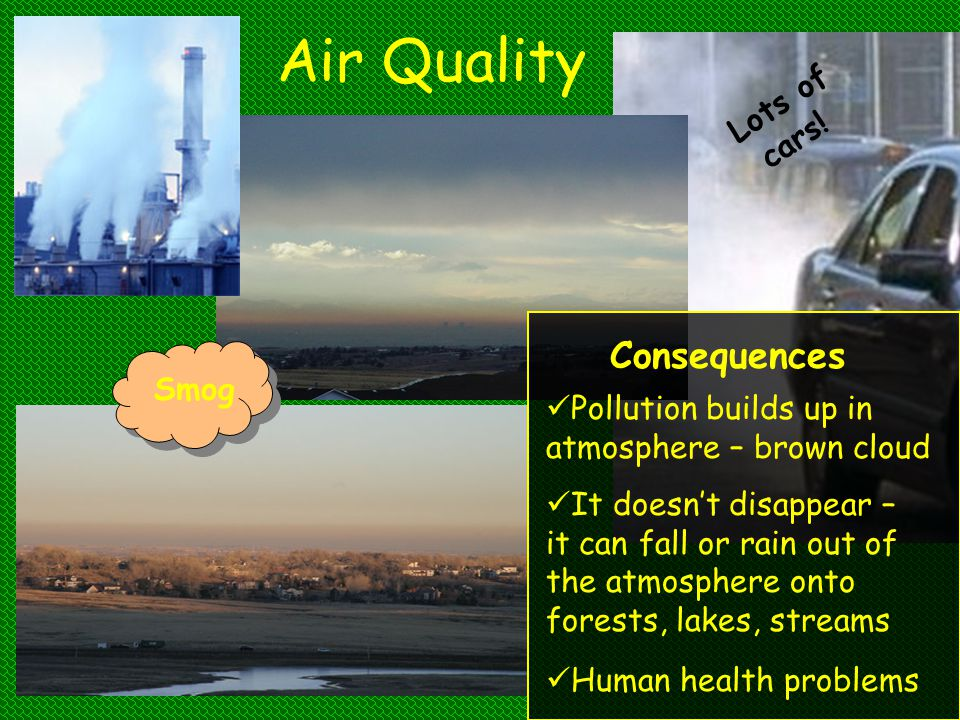 Air Quality Consequences Lots of cars! Smog