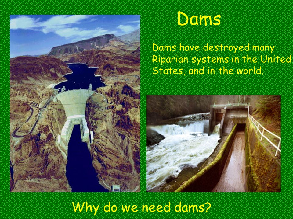 Dams Why do we need dams Dams have destroyed many