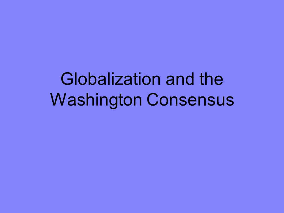 Globalization and the Washington Consensus