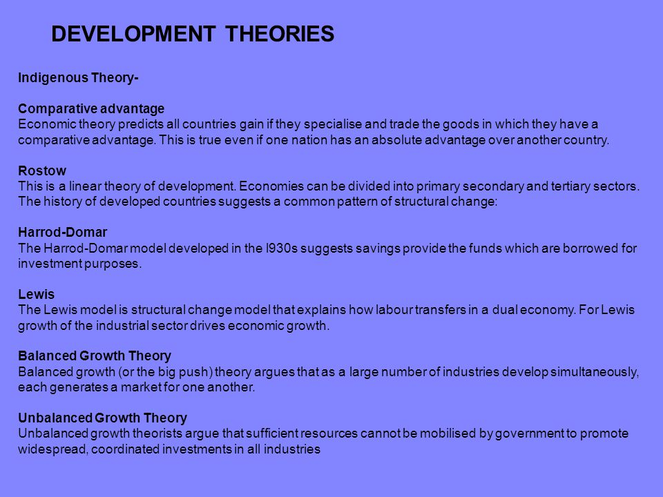 DEVELOPMENT THEORIES Indigenous Theory- Comparative advantage