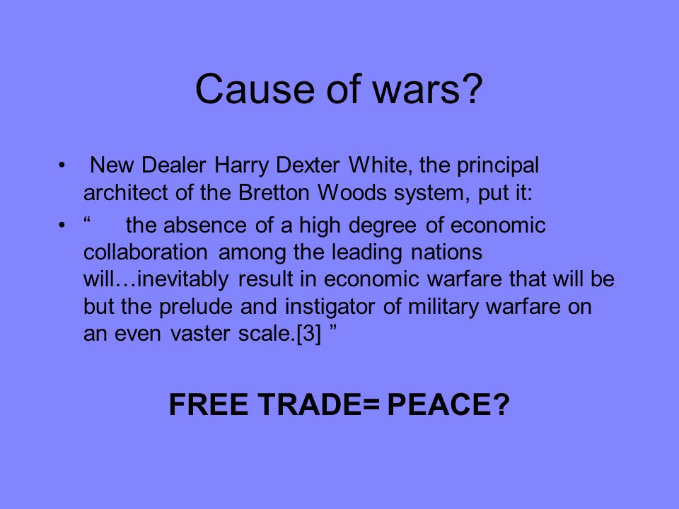 Cause of wars FREE TRADE= PEACE