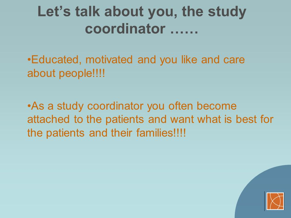 Let's talk about you, the study coordinator ……