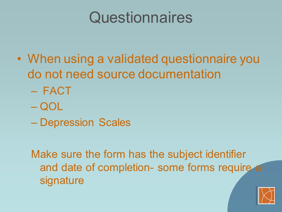 Questionnaires When using a validated questionnaire you do not need source documentation. FACT. QOL.