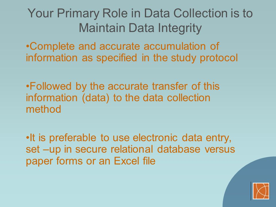 Your Primary Role in Data Collection is to Maintain Data Integrity