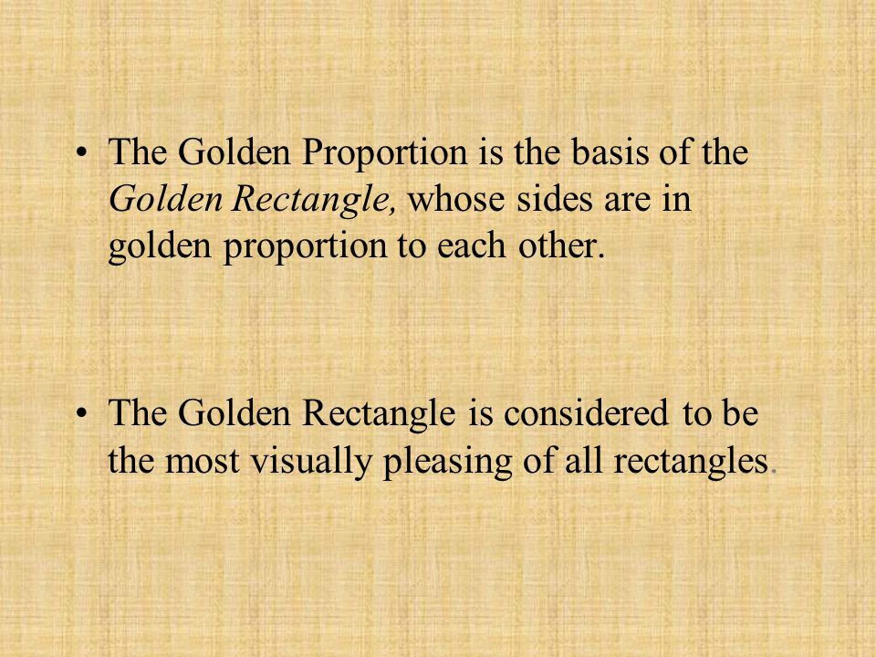 The Golden Proportion is the basis of the Golden Rectangle, whose sides are in golden proportion to each other.