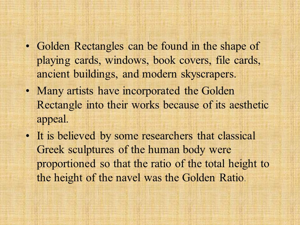 Golden Rectangles can be found in the shape of playing cards, windows, book covers, file cards, ancient buildings, and modern skyscrapers.