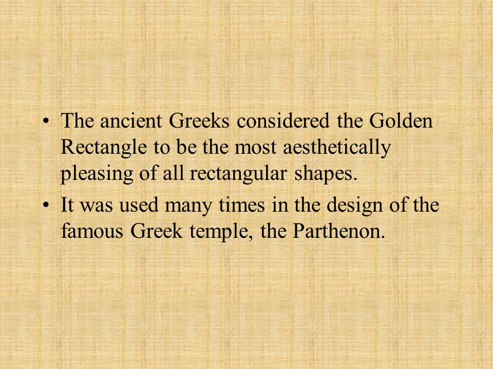 The ancient Greeks considered the Golden Rectangle to be the most aesthetically pleasing of all rectangular shapes.