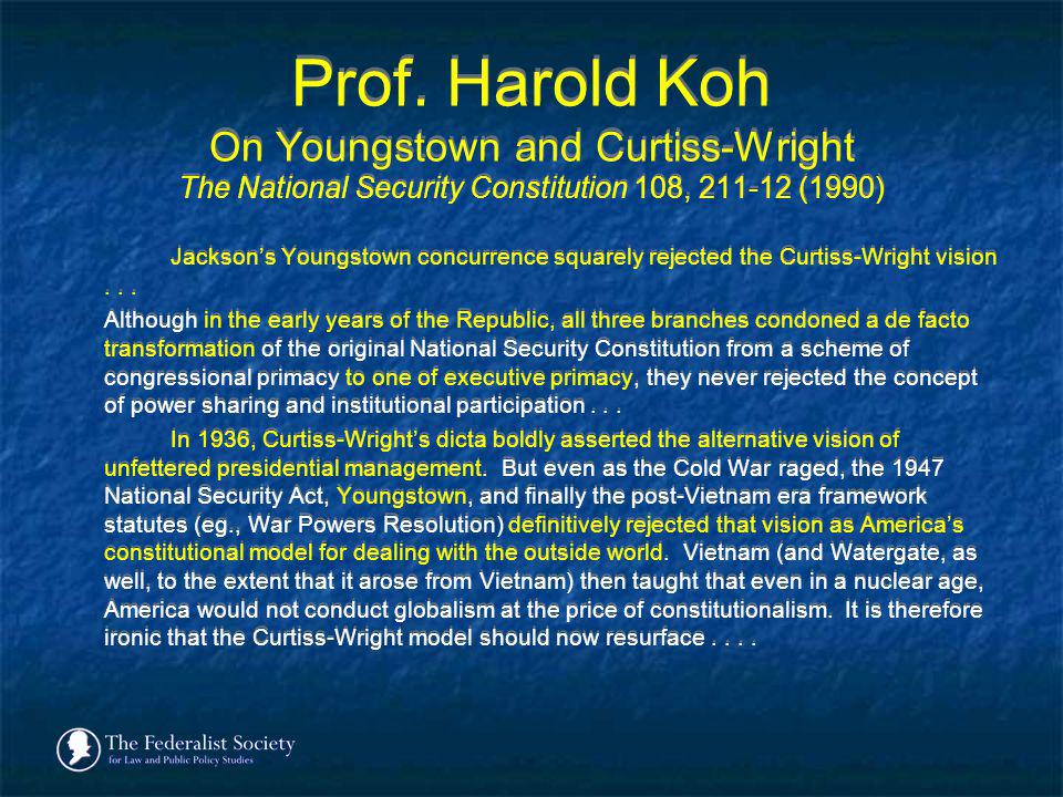 Prof. Harold Koh On Youngstown and Curtiss-Wright The National Security Constitution 108, (1990)