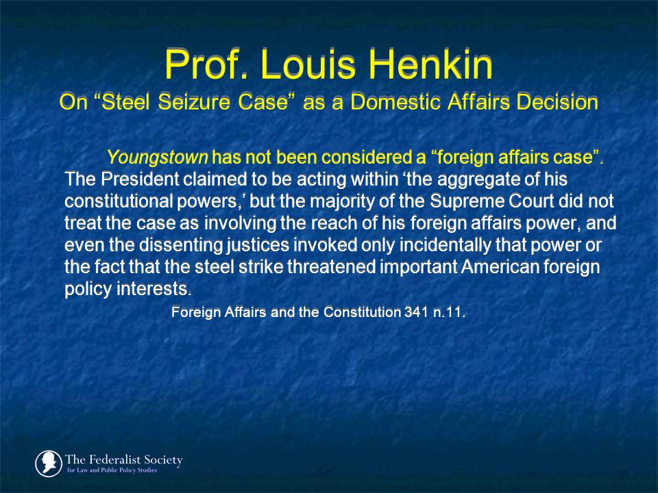 Prof. Louis Henkin On Steel Seizure Case as a Domestic Affairs Decision