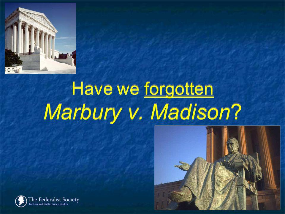 Have we forgotten Marbury v. Madison