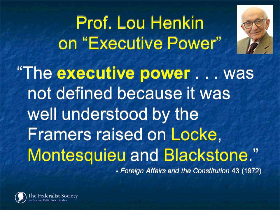Prof. Lou Henkin on Executive Power