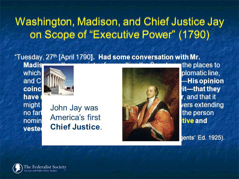 Washington, Madison, and Chief Justice Jay on Scope of Executive Power (1790)