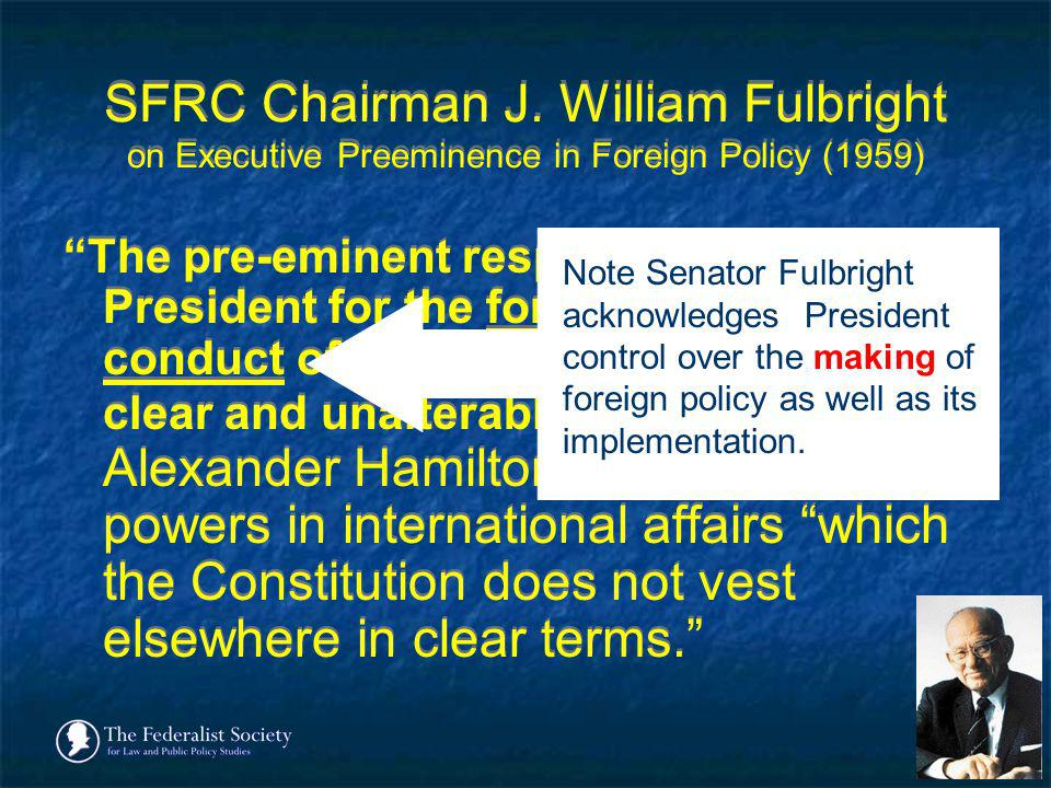 SFRC Chairman J. William Fulbright on Executive Preeminence in Foreign Policy (1959)
