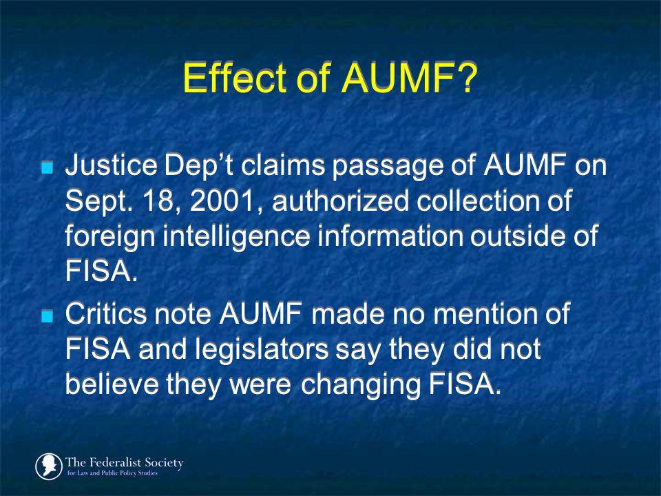 Effect of AUMF Justice Dep't claims passage of AUMF on Sept. 18, 2001, authorized collection of foreign intelligence information outside of FISA.
