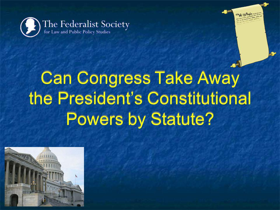 Can Congress Take Away the President's Constitutional Powers by Statute