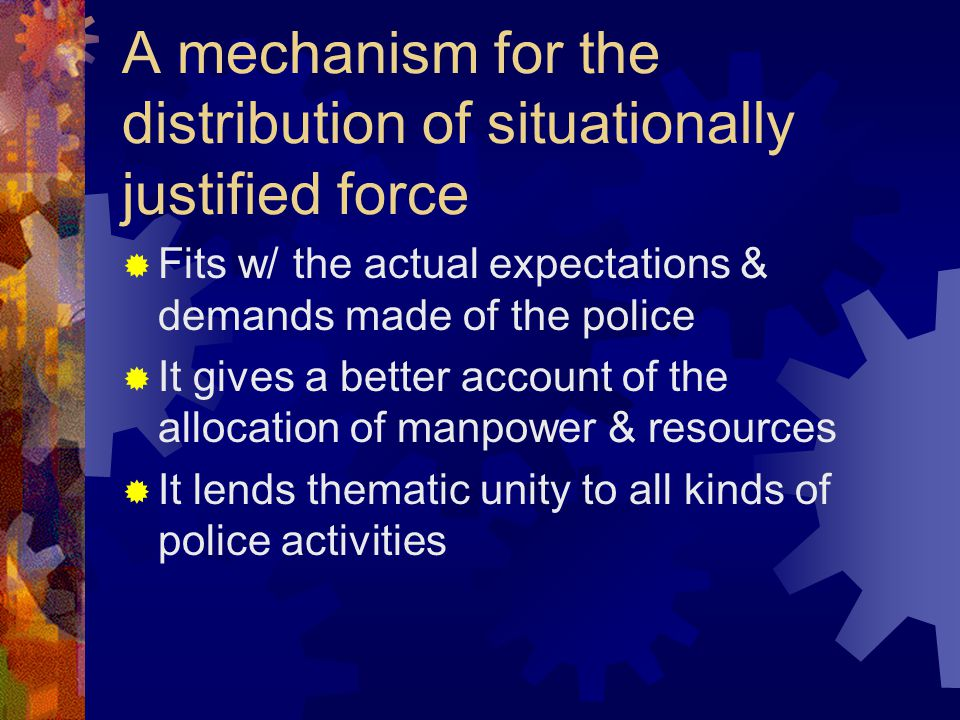 A mechanism for the distribution of situationally justified force