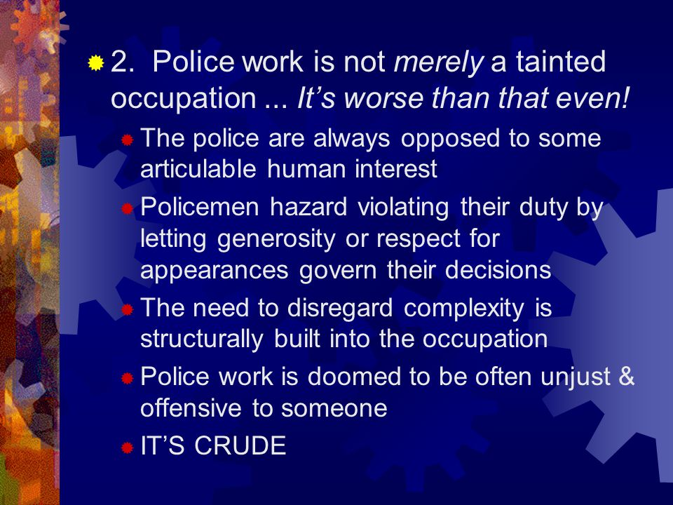2. Police work is not merely a tainted occupation