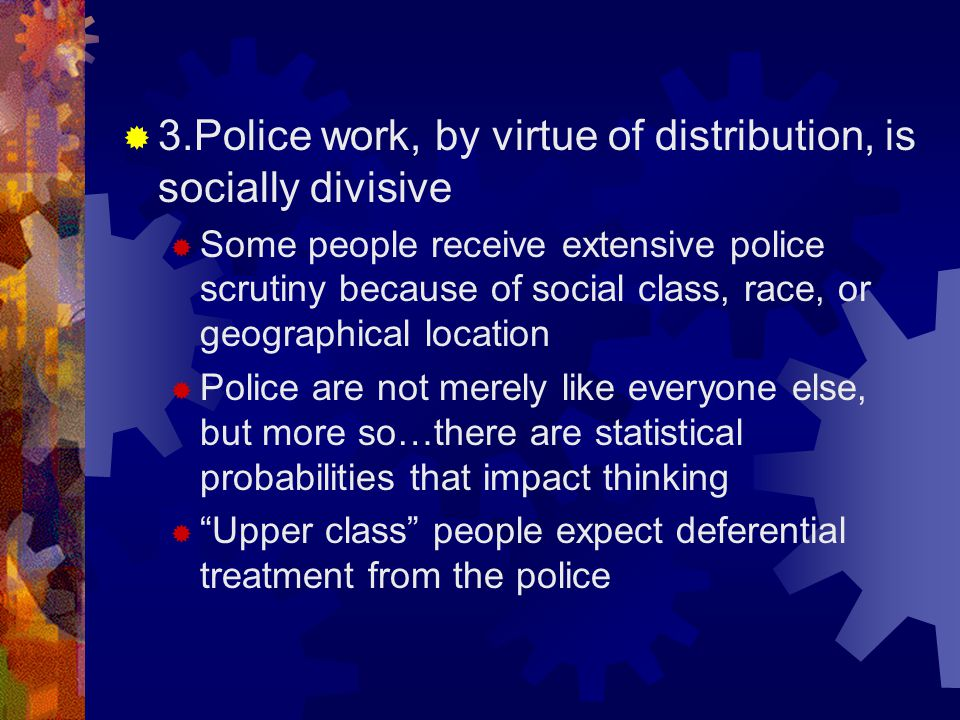 3.Police work, by virtue of distribution, is socially divisive