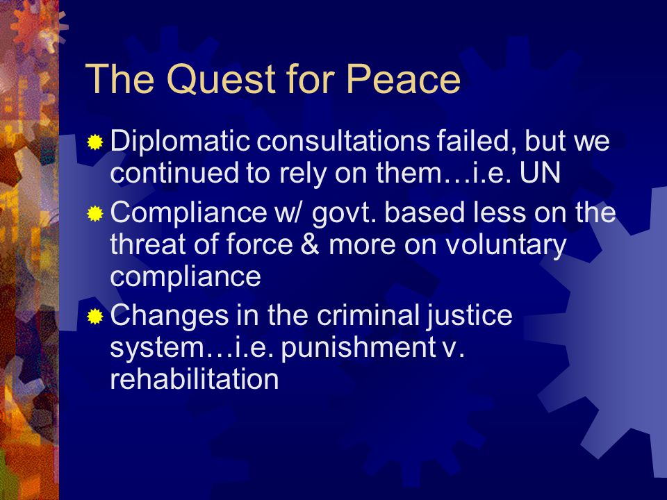 The Quest for Peace Diplomatic consultations failed, but we continued to rely on them…i.e. UN.
