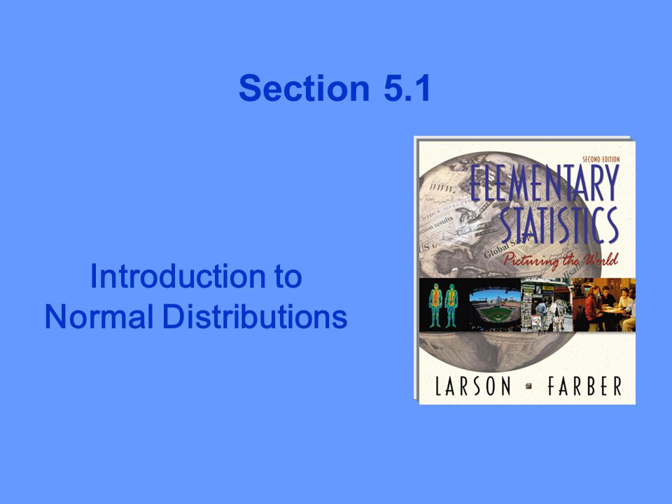 Section 5.1 Introduction to Normal Distributions