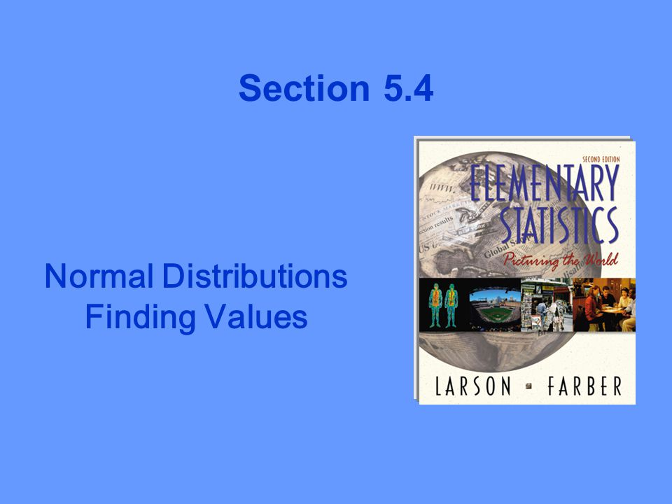 Section 5.4 Normal Distributions Finding Values