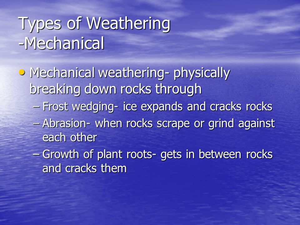 Types of Weathering -Mechanical