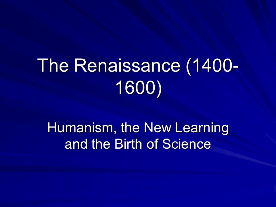 Humanism, the New Learning and the Birth of Science