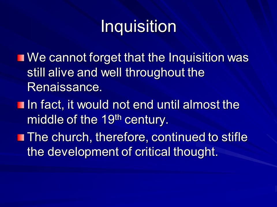 Inquisition We cannot forget that the Inquisition was still alive and well throughout the Renaissance.