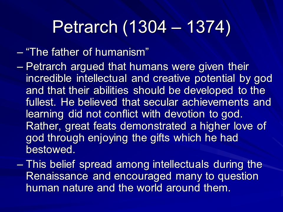 Petrarch (1304 – 1374) The father of humanism