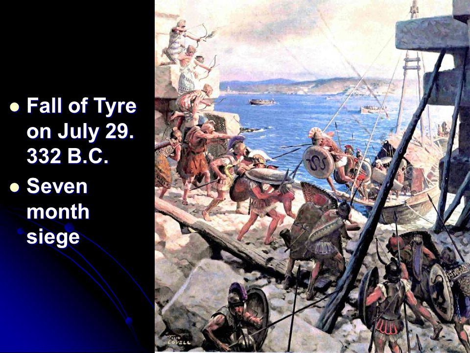 Fall of Tyre on July 29. 332 B.C. Seven month siege