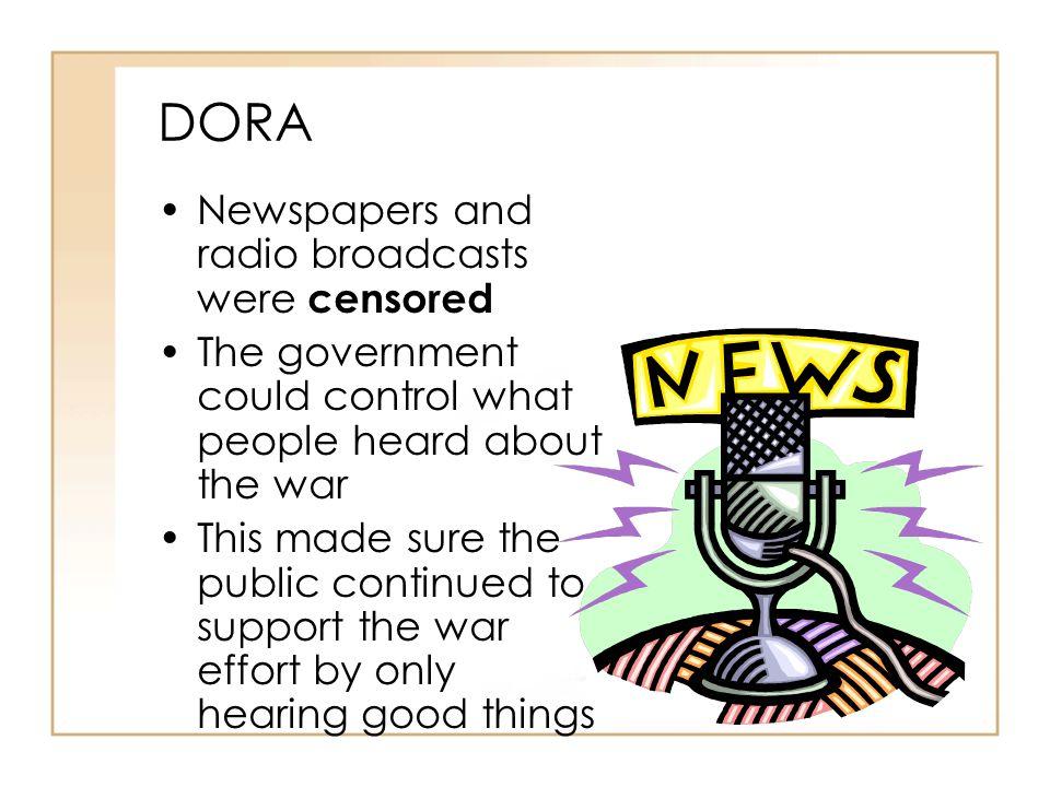 DORA Newspapers and radio broadcasts were censored