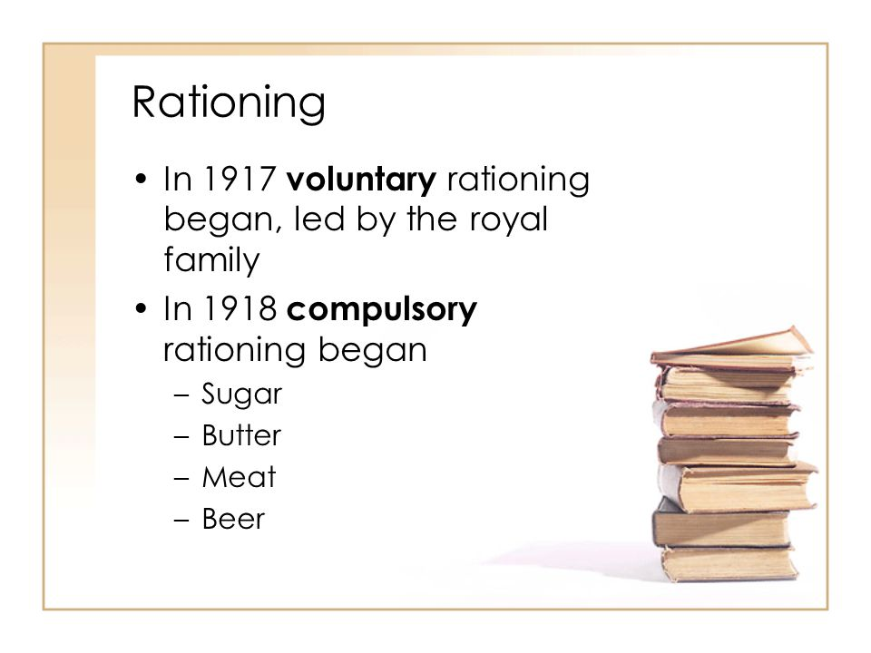 Rationing In 1917 voluntary rationing began, led by the royal family