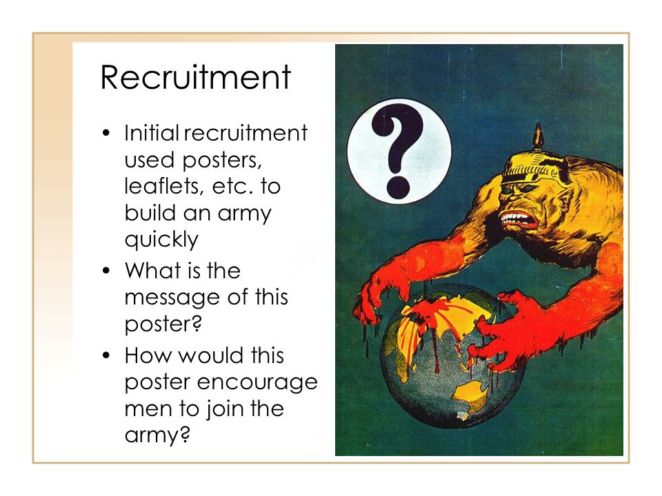 Recruitment Initial recruitment used posters, leaflets, etc. to build an army quickly. What is the message of this poster