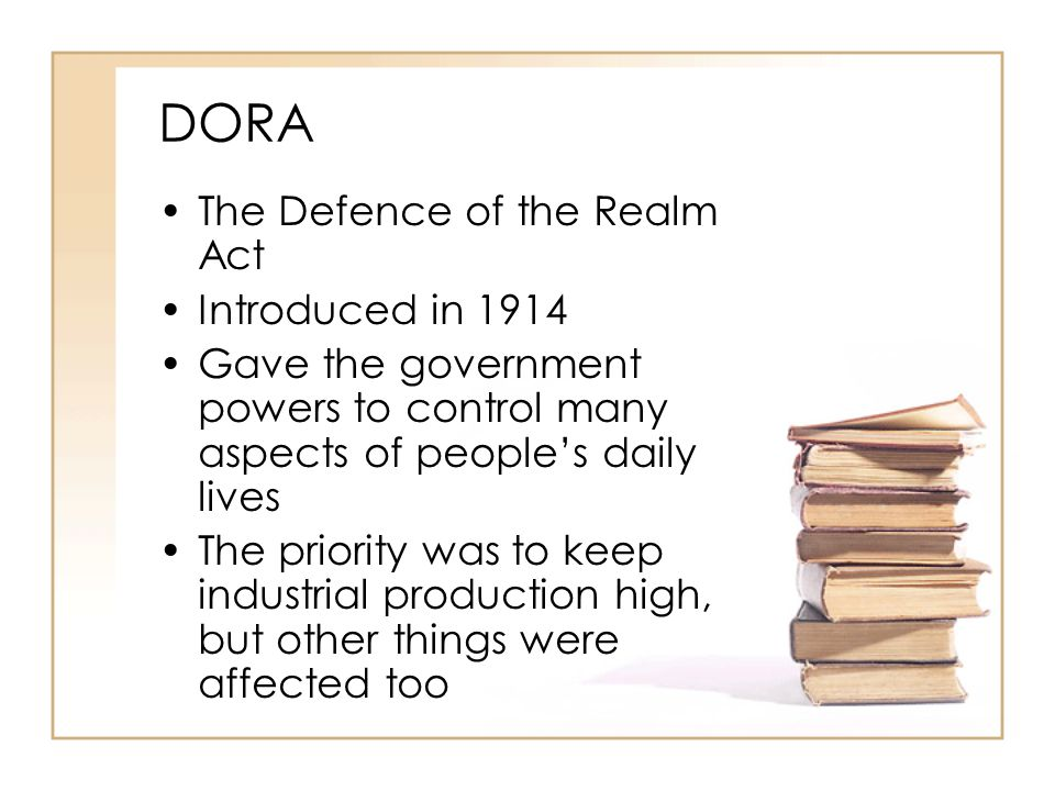 DORA The Defence of the Realm Act Introduced in 1914