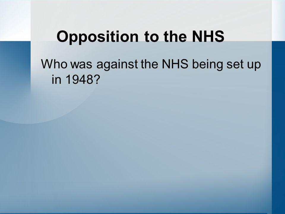 Opposition to the NHS Who was against the NHS being set up in 1948