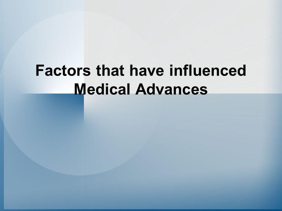 Factors that have influenced Medical Advances