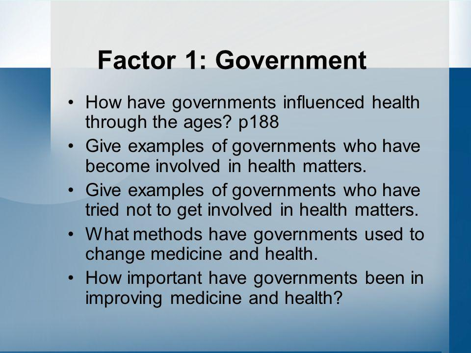 Factor 1: Government How have governments influenced health through the ages p188.