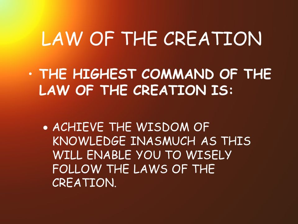LAW OF THE CREATION THE HIGHEST COMMAND OF THE LAW OF THE CREATION IS: