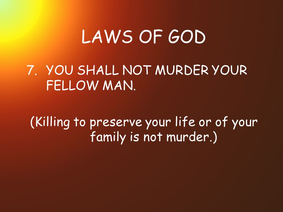 (Killing to preserve your life or of your family is not murder.)