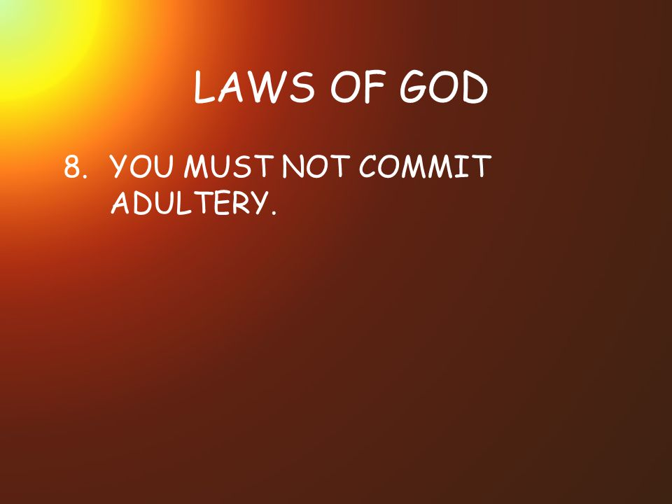 LAWS OF GOD 8. YOU MUST NOT COMMIT ADULTERY.