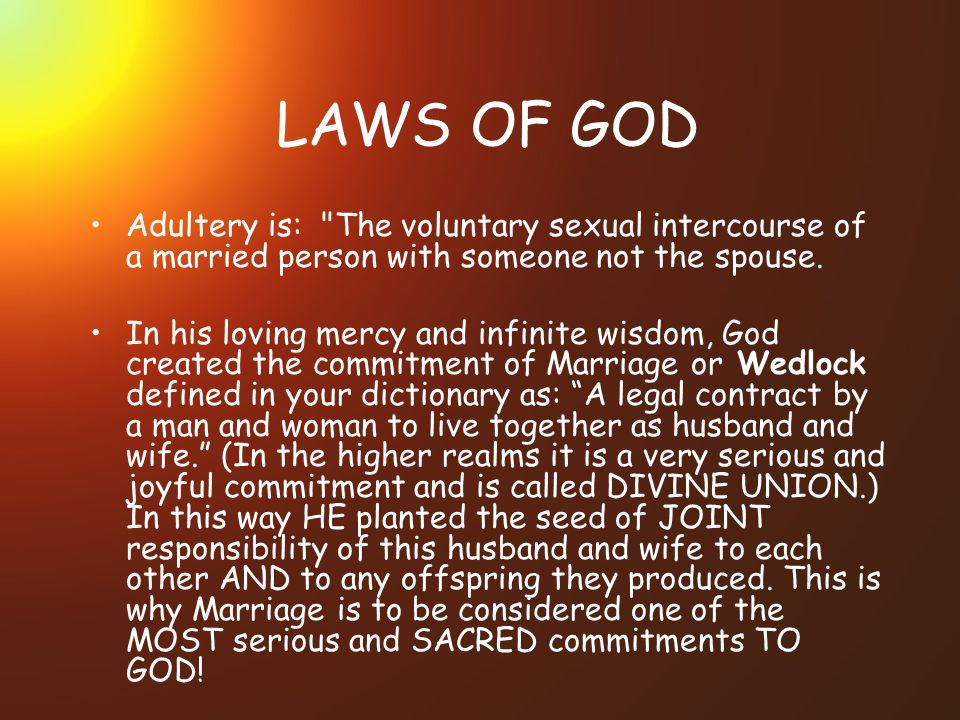 LAWS OF GOD Adultery is: The voluntary sexual intercourse of a married person with someone not the spouse.