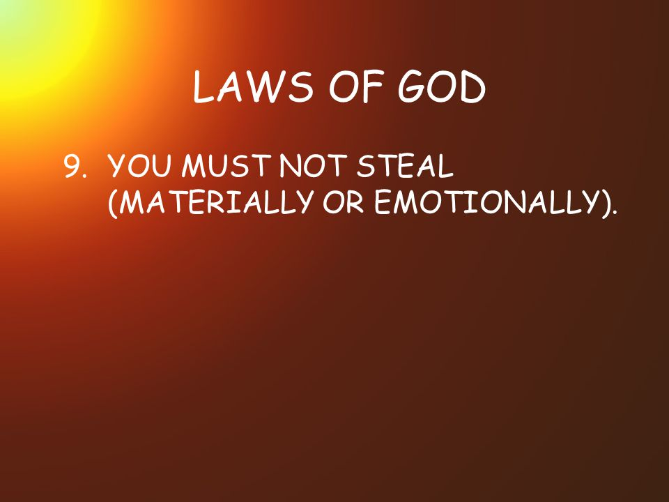 LAWS OF GOD 9. YOU MUST NOT STEAL (MATERIALLY OR EMOTIONALLY).