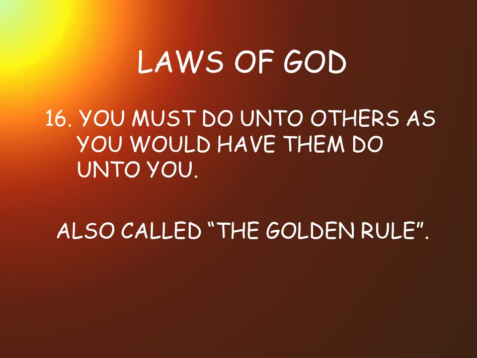 ALSO CALLED THE GOLDEN RULE .
