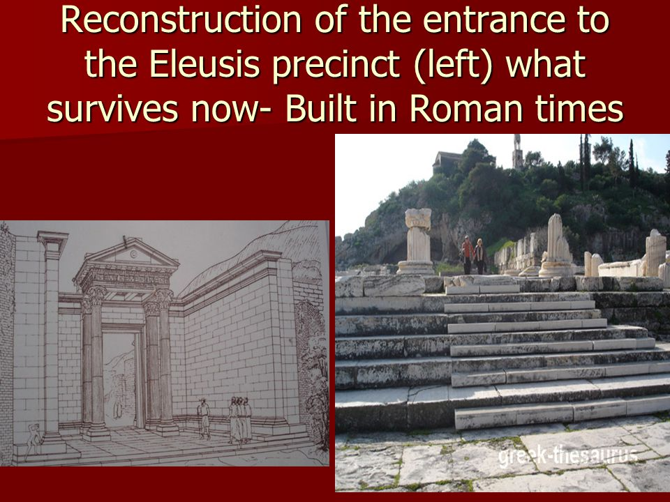 Reconstruction of the entrance to the Eleusis precinct (left) what survives now- Built in Roman times