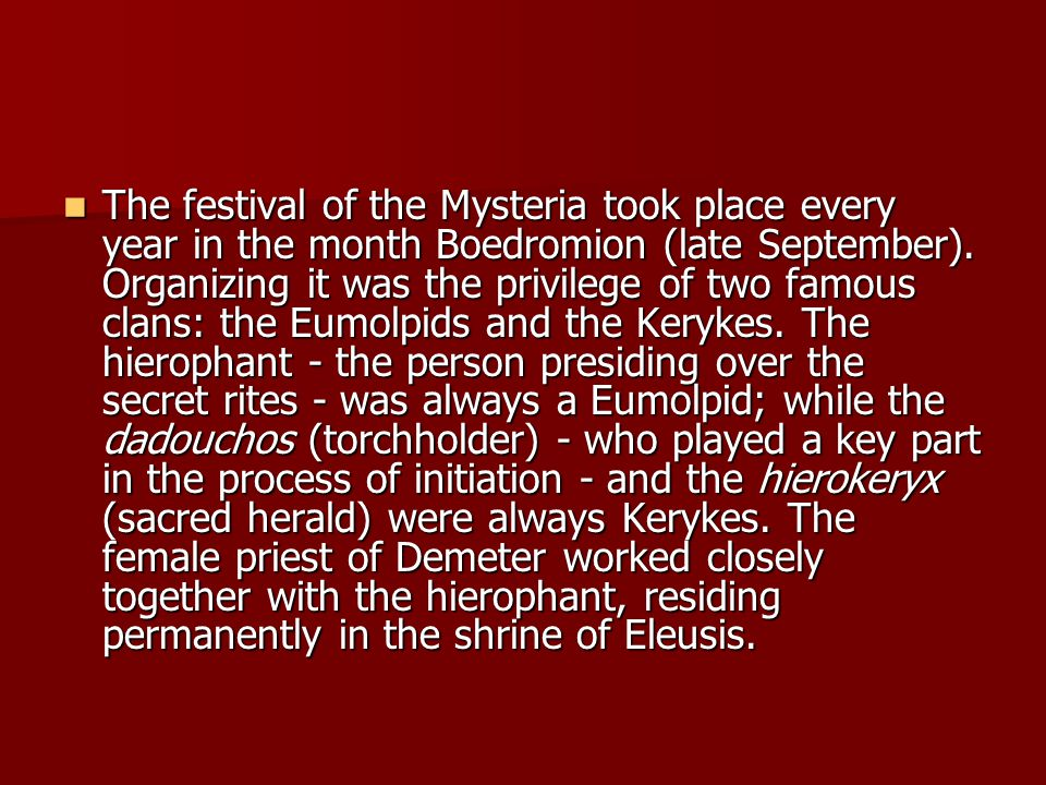 The festival of the Mysteria took place every year in the month Boedromion (late September).