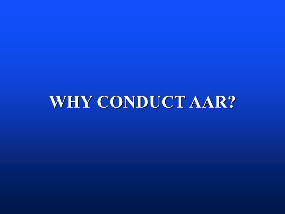 WHY CONDUCT AAR